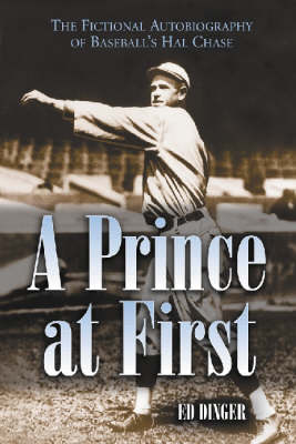 A Prince at First: The Fictional Autobiography of Baseball's Hal Chase (Paperback)