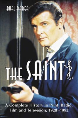 "The ""Saint"": A Complete History in Print, Radio, Film and Television of Leslie Charteris' Robin Hood of Modern Crime, Simon Templar, 1928-1992 (Paperback)"