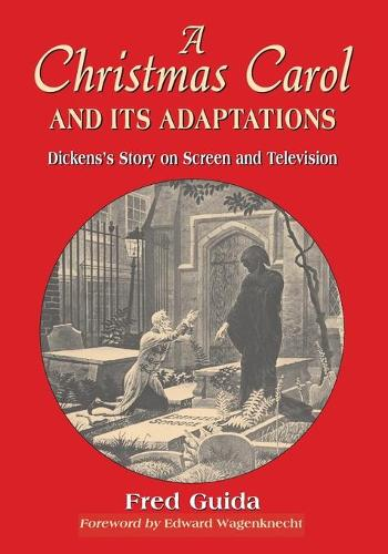"""A Christmas Carol"" and Its Adaptations: A Critical Examination of Dickens's Story and Its Productions on Screen and Television (Paperback)"