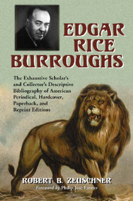 Edgar Rice Burroughs: The Exhaustive Scholar's and Collector's Descriptive Bibliography of American Periodical, Hardcover, Paperback, and Reprint Editions (Paperback)