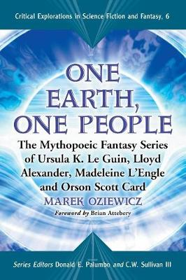 One Earth, One People: The Mythopoeic Fantasy Series of Ursula K. Le Guin, Lloyd Alexander, Madeleine L'Engle and Orson Scott Card - Critical Explorations in Science Fiction and Fantasy v. 6 (Paperback)