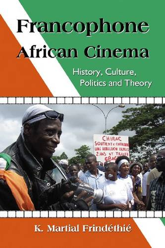 Francophone African Cinema: History, Culture, Politics and Theory (Paperback)