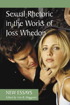 Sexual Rhetoric in the Works of Joss Whedon: New Essays (Paperback)