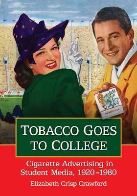 Tobacco Goes to College: Cigarette Advertising in Student Media, 1920-1980 (Paperback)