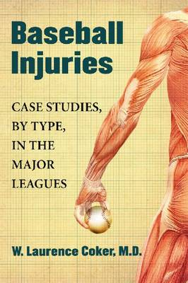 Baseball Injuries: Case Studies, by Type, in the Major Leagues (Paperback)