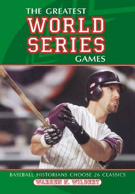 The Greatest World Series Games: Baseball Historians Choose 26 Classics (Paperback)