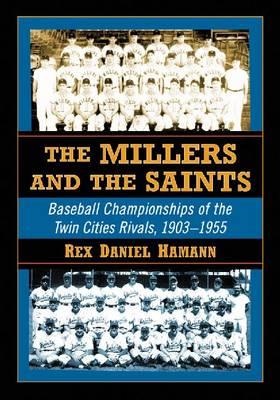The Millers and the Saints: Baseball Championships of the Twin Cities Rivals, 1903-1955 (Paperback)