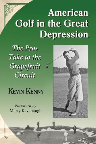 American Golf in the Great Depression: The Pros Take to the Grapefruit Circuit (Paperback)