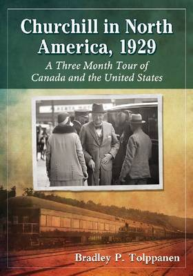 Churchill in North America, 1929: A Three Month Tour of Canada and the United States (Paperback)