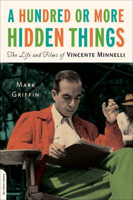 A Hundred or More Hidden Things: The Life and Films of Vicente Minnelli (Paperback)