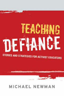 Teaching Defiance: Stories and Strategies for Activist Educators (Hardback)
