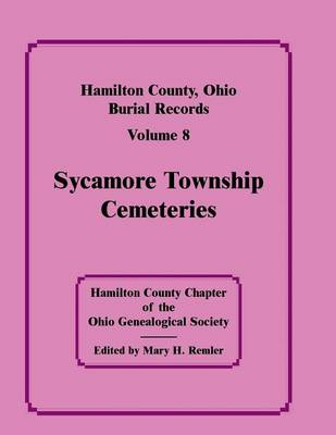 Hamilton County, Ohio, Burial Records, Vol. 8: Sycamore Township Cemeteries (Paperback)