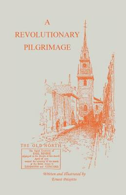 The Revolutionary Pilgrimage, Being an Account of a Series of Visits to Battlegrounds, and Other Places Made Memorable by the War of the Revolution (Paperback)