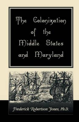 The Colonization of the Middle States and Maryland (Paperback)
