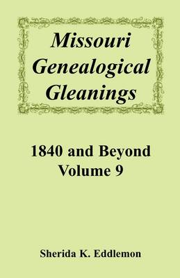Missouri Genealogical Gleanings, 1840 and Beyond, Vol. 9 (Paperback)