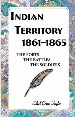 Indian Territory, 1861-1865: The Forts, the Battles, the Soldiers (Paperback)