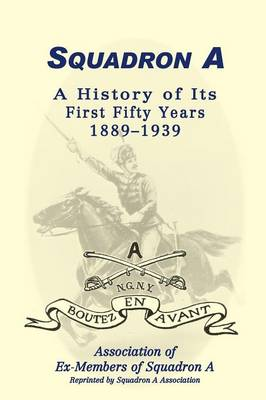 Squadron a: A History of Its First Fifty Years, 1889-1939 (Paperback)