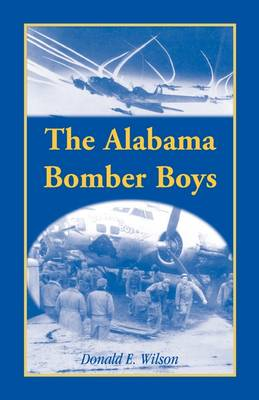 The Alabama Bomber Boys: Unlocking Memories of Alabamians Who Bombed the Third Reich (Paperback)