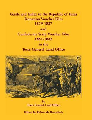 Guide and Index to the Republic of Texas Donation Voucher Files, 1879-1887, and Confederate Script Voucher Files, 1881-1883, in the Texas General Land (Paperback)