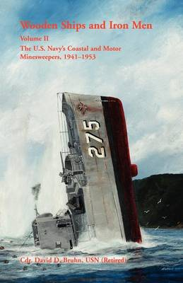 Wooden Ships and Iron Men: The U.S. Navy's Coastal and Motor Minesweepers, 1941-1953 (Paperback)