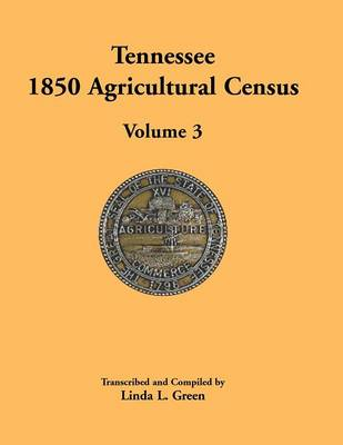 Tennessee 1850 Agricultural Census: Volume 3, Anderson to Franklin Counties (Paperback)
