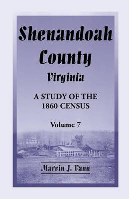 Shenandoah County, Virginia: A Study of the 1860 Census, Volume 7 (Paperback)