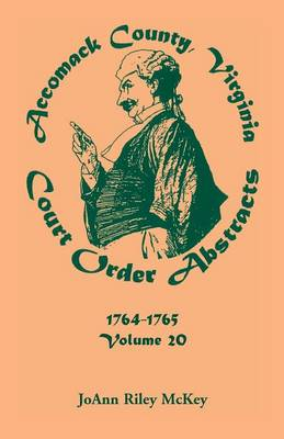 Accomack County, Virginia Court Order Abstracts, Volume 20: 1764-1765 (Paperback)