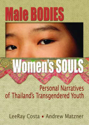 Male Bodies, Women's Souls: Personal Narratives of Thailand's Transgendered Youth (Paperback)