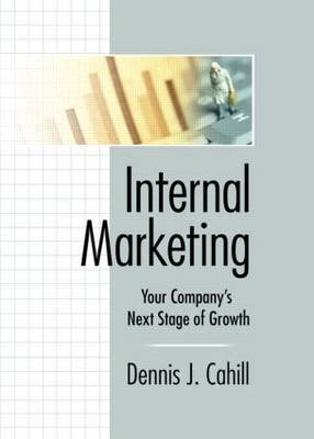 Internal Marketing: Your Company's Next Stage of Growth (Hardback)
