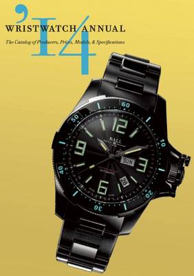 Wristwatch Annual 2014: The Catalog of Producers, Prices, Models, and Specifications (Paperback)