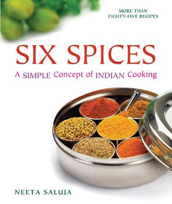 Six Spices: A Simple Concept of Indian Cooking (Paperback)