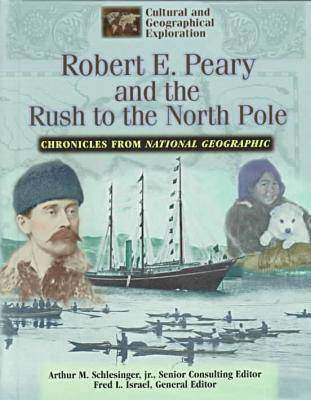 Chronicles from National Geographic: Robert E.Peary: The Rush to the North Pole - Cultural & Geographical Exploration - Chronicles from National Geographic S. (Hardback)