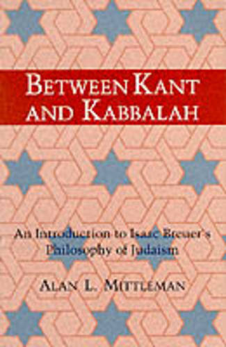 Between Kant and Kabbalah: An Introduction to Isaac Breuer's Philosophy of Judaism - SUNY Series in Judaica: Hermeneutics, Mysticism & Religion (Paperback)