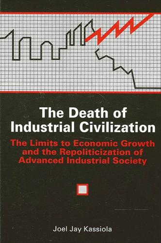 The Death of Industrial Civilization: The Limits to Economic Growth and the Repoliticization of Advanced Industrial Society - SUNY Series in Environmental Public Policy (Paperback)