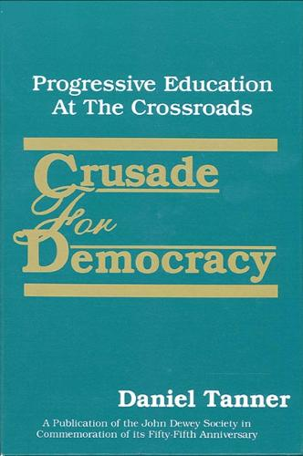 Crusade for Democracy: Progressive Education at the Crossroads - SUNY Series, the Philosophy of Education (Paperback)