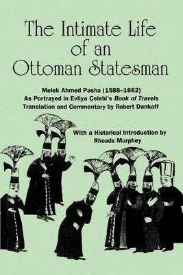 "Intimate Life of an Ottoman Statesman, Melek Ahmed Pasha (1588-1662): As Portrayed in Evliya Celebi's Book of Travels ""Seyahatname"" - SUNY Series in Medieval Middle East History (Paperback)"