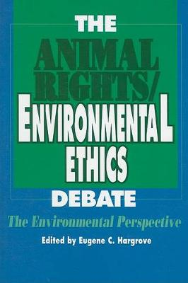The Animal Rights/Environmental Ethics Debate: The Environmental Perspective - SUNY Series in Philosophy and Biology (Paperback)