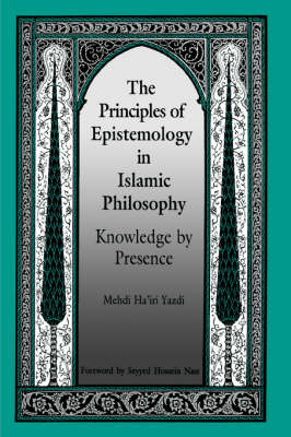 The Principles of Epistemology in Islamic Philosophy: Knowledge by Presence - SUNY Series in Islam (Paperback)
