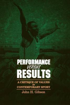 Performance Versus Results: Critique of Values in Contemporary Sport - SUNY Series, the Philosophy of Education (Paperback)