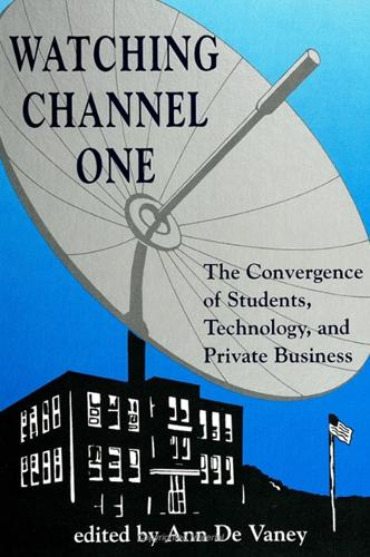 Watching Channel One: The Convergence of Students, Technology, and Private Business - SUNY Series, Education and Culture: Critical Factors in the Formation of Character and Community in American Life (Paperback)