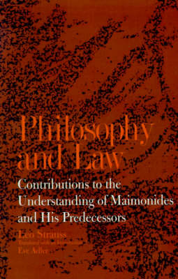 Philosophy and Law: Contributions to the Understanding of Maimonides and His Predecessors - SUNY Series in the Jewish Writings of Leo Strauss (Paperback)