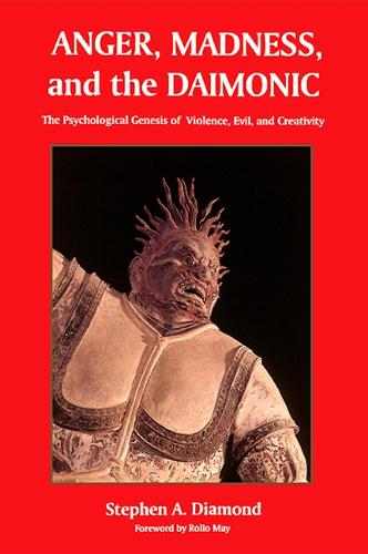 Anger, Madness and the Daimonic: The Psychological Genesis of Violence, Evil, and Creativity - SUNY Series in the Philosophy of Psychology (Paperback)