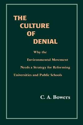 The Culture of Denial: Why the Environmental Movement Needs a Strategy for Reforming Universities and Public Schools - SUNY Series in Environmental Public Policy (Paperback)