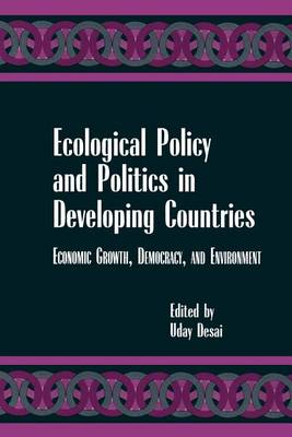 Ecological Policy and Politics in Developing Countries: Economic Growth, Democracy and Environment - SUNY Series in International Environmental Policy & Theory (Paperback)