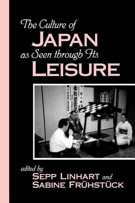 The Culture of Japan as Seen Through Its Leisure - SUNY Series in Japan in Transition (Paperback)