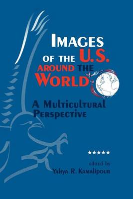 Images of the U.S. Around the World: A Multicultural Perspective - SUNY Series, Human Communication Processes (Paperback)