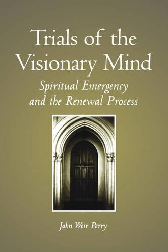 Trials of the Visionary Mind: Spiritual Emergency and the Renewal Process - SUNY Series in Transpersonal and Humanistic Psychology (Paperback)