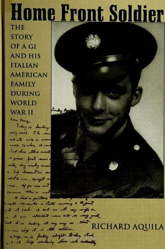 Home Front Soldier: The Story of a G.I. and His Italian-American Family During World War II (Paperback)