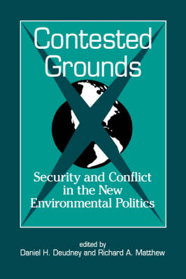 Contested Grounds: Security and Conflict in the New Environmental Politics - SUNY Series in International Environmental Policy & Theory (Paperback)