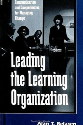 Leading the Learning Organisation: Communication and Competencies for Managing Change - SUNY Series in Human Communication Processes (Paperback)